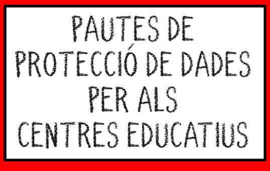 Document sobre les pautes de protecció de dades per als centres educatius